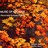 Music of Croatia: This Is How Autumn Sounds by Various Artists