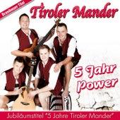 5 Jahr Power (Jubiläumstitel 5 Jahre Tiroler Mander) van Tiroler Mander