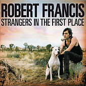Strangers in the First Place von Robert Francis (Poet)