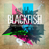Between the Worlds by Blackfish