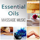Essential Oils – Ultimate Massage Spa Music, Reflexology, Ayurveda, Relaxing Sounds of Nature, Wellness, Healing Sauna Music by Various Artists