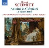Schmitt: Antoine et Cléopâtre, Op. 69 & Le palais hanté, Op. 49 de The Buffalo Philharmonic Orchestra