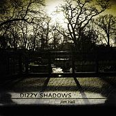 Dizzy Shadows by Jim Hall