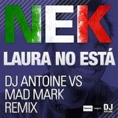 Laura no está (DJ Antoine vs. Mad Mark Remixes) de Nek