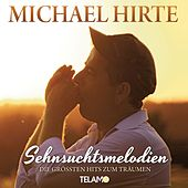 Sehnsuchtsmelodien - Die größten Hits zum Träumen von Michael Hirte