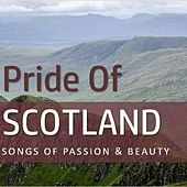 Pride of Scotland: Songs of Passion & Beauty by Various Artists