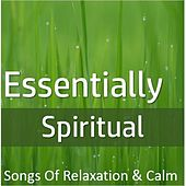 Essentially Spiritual: Songs of Relaxation & Calm by Various Artists