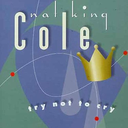 Try Not To Cry by Nat King Cole