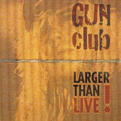 Larger than live by The Gun Club