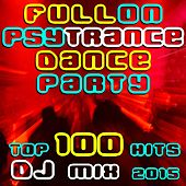 Fullon Psy Trance Dance Party Top 100 Hits DJ Mix 2015 by Various Artists