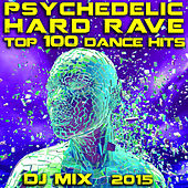 Psychedelic Hard Rave Top 100 Dance Hits DJ Mix 2015 by Various Artists