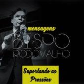 Mensagens, Suportando as Pressões by Bispo Rodovalho