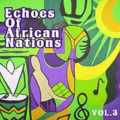 Echoes Of African Nations Vol. 3 by Various Artists