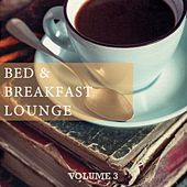 Bed & Breakfast Lounge, Vol. 3 (Finest Get Up & Daystarter Music) by Various Artists