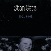 Soul Eyes by Stan Getz
