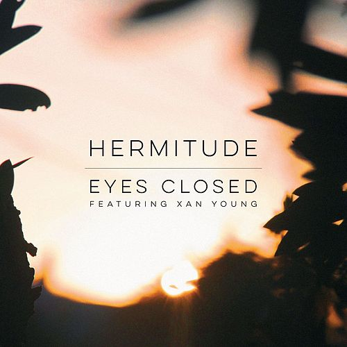 Eyes Closed (feat. Xan Young) by Hermitude