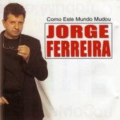 Como Este Mundo Mudou by Jorge Ferreira