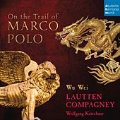 On the Trail of Marco Polo von Lautten-Compagney