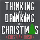 Thinking About Drinking for Christmas by Kristian Bush