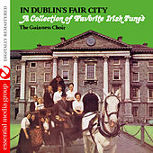 In Dublin's Fair City: A Collection of Favorite Irish Tunes (Digitally Remastered) by The Guinness Choir