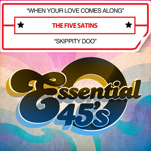When Your Love Comes Along / Skippity Doo (Digital 45) by The Five Satins