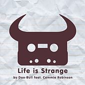 Life Is Strange by Dan Bull
