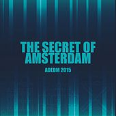 The Secret of Amsterdam Adedm 2015 by Various Artists