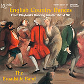 English Country Dances from Playford's Dancing Master 1651-1703 by The Broadside Band