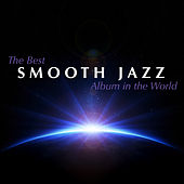 The Best Smooth Jazz Album in the World by Various Artists
