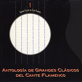 Grandes Clásicos del Cante Flamenco, Vol. 1: Antología de Various Artists