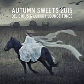 Autumn Sweets 2015 - Delicious & Luxury Lounge Tunes by Various Artists