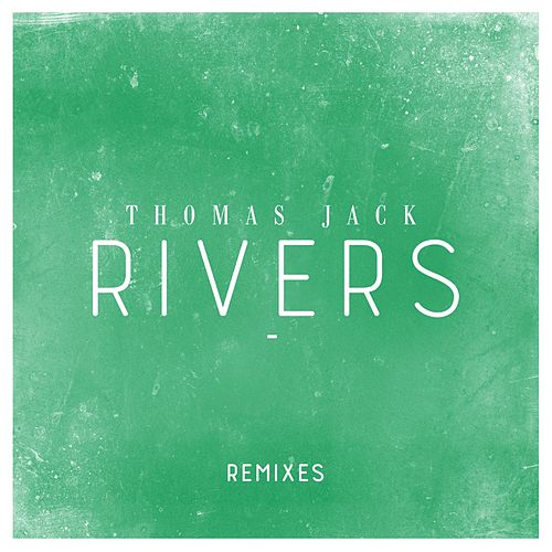 Rivers (Remixes) by Thomas Jack