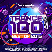 Trance 100 - Best Of 2015 by Various Artists