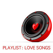 Playlist: Love Songs by Various Artists