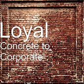 Concrete to Corporate by The Loyal