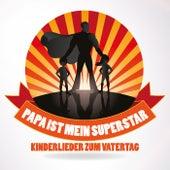Papa ist mein Superstar: Kinderlieder zum Vatertag by Various Artists