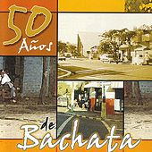 50 Anos De Bachata by Various Artists