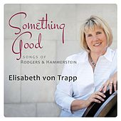 Something Good: Songs of Rodgers & Hammerstein by Elisabeth Von Trapp