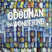 #Wondering by Goodman