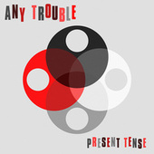 Present Tense by Any Trouble