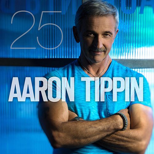 Aaron Tippin 25 by Aaron Tippin