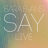 Say (Live) by Sara Evans