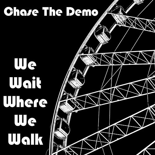 We Wait Where We Walk by Chase the Demo