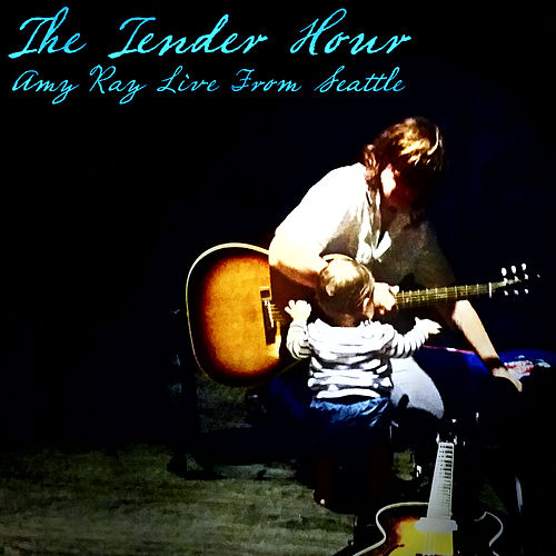 The Tender Hour: Amy Ray Live from Seattle by Amy Ray
