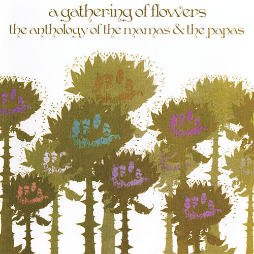 A Gathering Of Flowers: The Anthology Of The Mamas & The Papas by The Mamas & The Papas