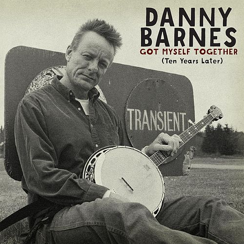 Got Myself Together (Ten Years Later) by Danny Barnes