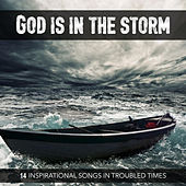 God Is in the Storm (14 Inspirational Songs in Troubled Times) de Various Artists