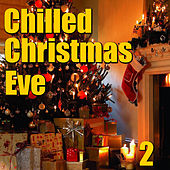 Chilled Christmas Eve, Vol. 2 by Various Artists