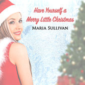 Have Yourself A Merry Little Christmas by Maria Sullivan