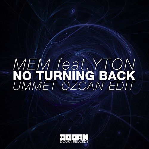 No Turning Back (Ummet Ozcan Edit) (Ummet Ozcan Edit) by Mem